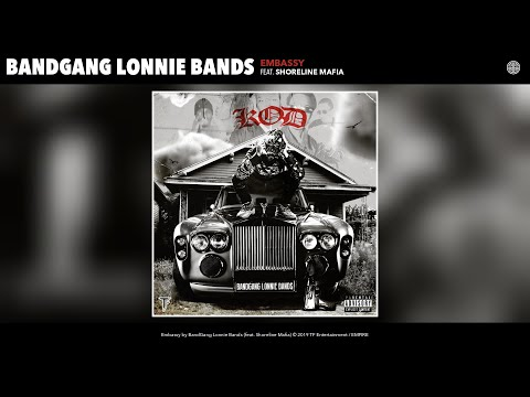 BandGang Lonnie Bands - Embassy (feat. Shoreline Mafia) (Audio)