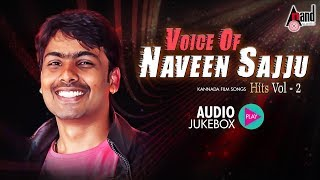 Voice Of Naveen Sajju Hits Vol 02 | New Kannada Selected Audio Jukebox 2018 | Namma Sajju Songs