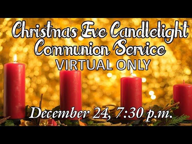 12-24-2020 - Christmas Eve Candle Light Communion Service