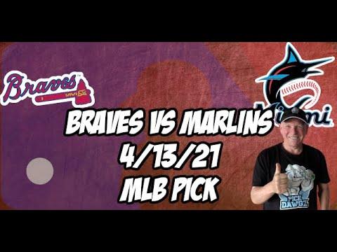 Atlanta Braves vs Miami Marlins 4/13/21 MLB Pick and Prediction MLB Tips Betting Pick