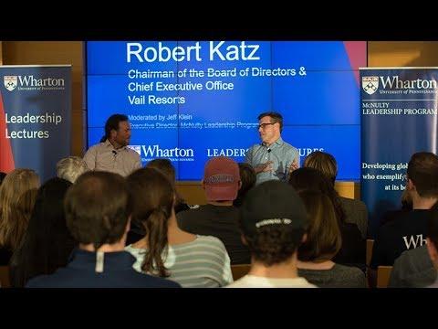 Wharton Leadership Lecture: Rob Katz, CEO, Vail Resorts