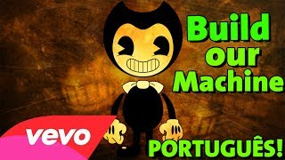 BENDY AND THE INK MACHINE SONG EM PORTUGUÊS! - Build Our Machine [DAGames Tribute]