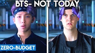 K-POP WITH ZERO BUDGET! (BTS- 'NOT TODAY')