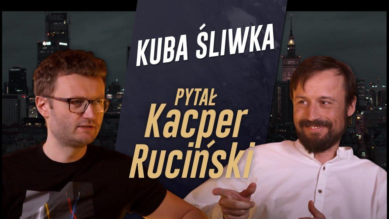 PYTAŁ KACPER RUCIŃSKI - odc. 6 - KUBA ŚLIWKA