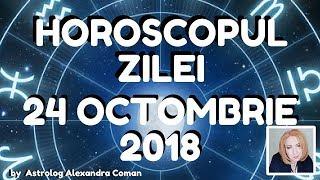 HOROSCOPUL ZILEI ~ 24 OCTOMBRIE 2018 ~ by Astrolog Alexandra Coman