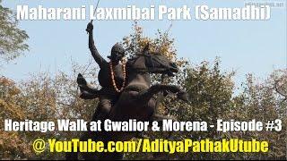 Download Video Maharani Laxmibai Park (Samadhi / Memorial) - Heritage Walk at Gwalior : Episode 3 MP3 3GP MP4