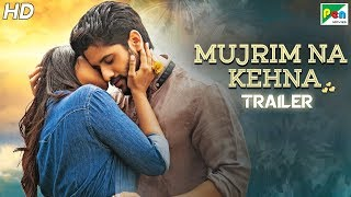 Mujrim Na Kehna (HD) Official Hindi Dubbed Movie Trailer | Naga Chaitanya, Manjima Mohan