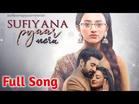 Full Song|सूफियाना प्यार मेरा|Sufiyana Pyar Mera|Sufiyana Pyar Mera Full Song|Promo|पूरा गाना|