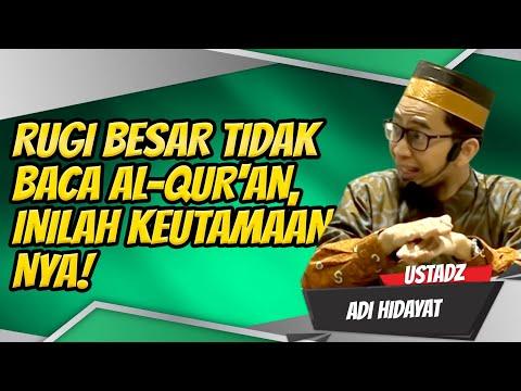KEUTAMAAN MEMBACA AL-QUR'AN Menurut Ustadz Adi Hidayat, Lc., MA