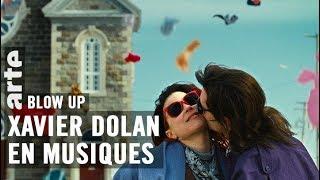 Xavier Dolan en musiques  - Blow Up - ARTE