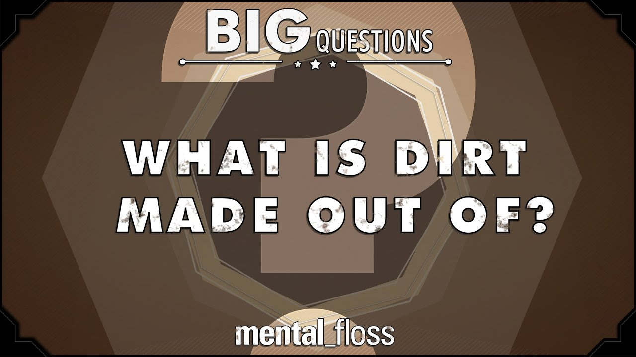 what is dirt made out of big questions ep 15 youtube