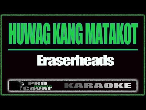 Huwag kang matakot - ERASERHEADS (KARAOKE)