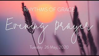 Rhythms of Grace - Evening Prayer | Tuesday 26 May, 2020