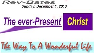 The ever-Present Christ, The Way to a Wonderful Life, Rev Bates