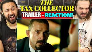THE TAX COLLECTOR TRAILER #1 - REACTION! (David Ayer   Shia Labeouf)