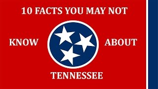 Tennessee - 10 Facts You May Not Know