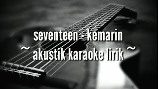 Seventeen - kemarin ( akustik karaoke lirik ) mp3