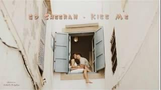 kiss-me-ed-sheeran-vietsub-lyrics