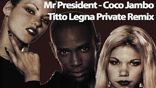 Mr President - Coco Jambo (Titto Legna Private Remix) [FREE DOWNLOAD]