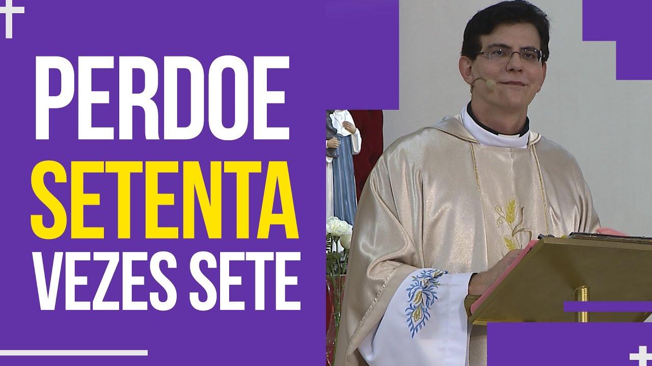 Perdoe setenta vezes sete | Padre Reginaldo Manzotti | Homilia