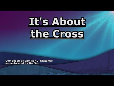 It's About the Cross - Go Fish - Lyrics