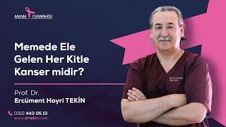 Prof. Dr. Ercüment TEKİN - Memede Ele Gelen Her Kitle Kanser Midir?