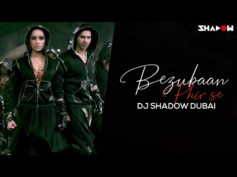 Bezubaan Phir Se | ABCD 2 | DJ Shadow Dubai Remix | Varun Dhawan | Shradhha Kapoor