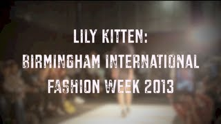 Lily Kitten: Birmingham International Fashion Week 2013 Thumbnail