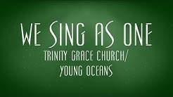 We Sing As One - Trinity Grace Church