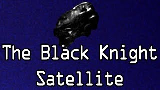 Video The Black Knight Satellite - A Mystery In Earth Orbit download MP3, 3GP, MP4, WEBM, AVI, FLV Agustus 2018