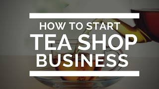 How to start tea shop business