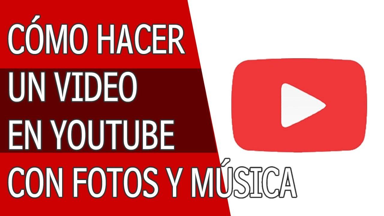Como Hacer Un Video En Youtube Con Fotos Y Musica