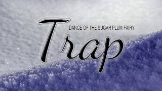 Dance Of The Sugar Plum Fairy TRAP