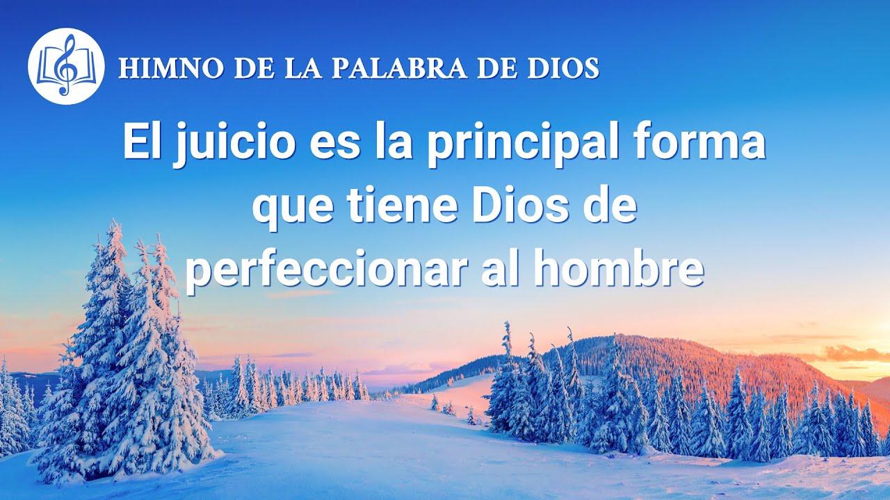 Himno cristiano | El juicio es la principal forma que tiene Dios de perfeccionar al hombre