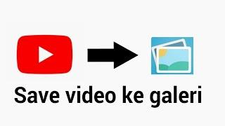 cara-cepat-unduh-youtube-ke-galeri