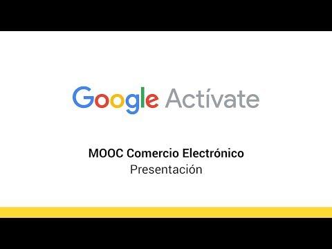 MOOC Comercio Electrónico - Presentación - Google Actívate