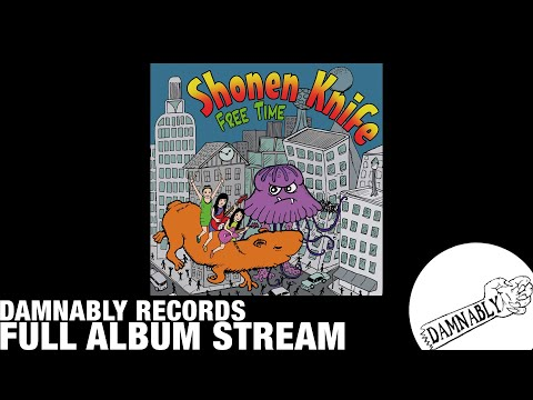Shonen knife - Freetime [ FULL ALBUM STREAM ] (Damnably 2011)