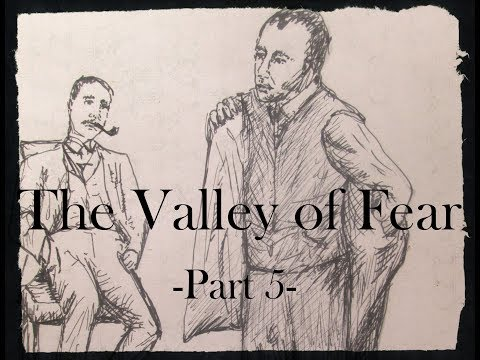 The Valley of Fear, part 5