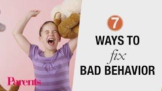7 Ways to Fix Bad Behavior | Parents