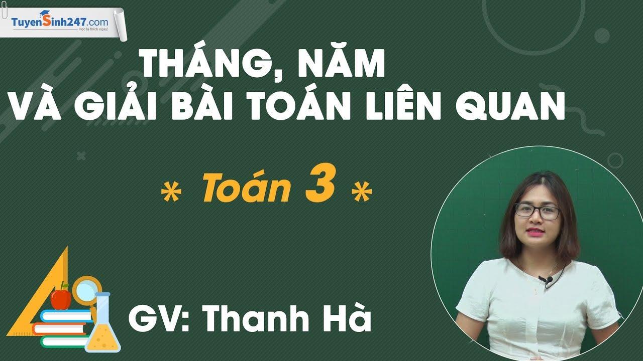 Tháng năm và giải bài toán liên quan – Toán 3 – Cô Thanh Hà