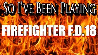 So I've Been Playing: FIREFIGHTER FD 18 [ Review PS2 ]