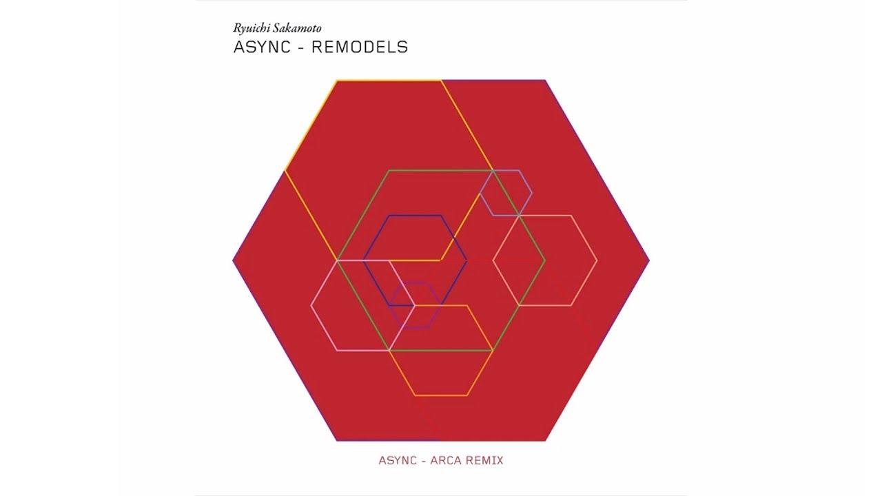 "Ryuichi Sakamoto - ""async - Arca Remix"" (async Remodels)"