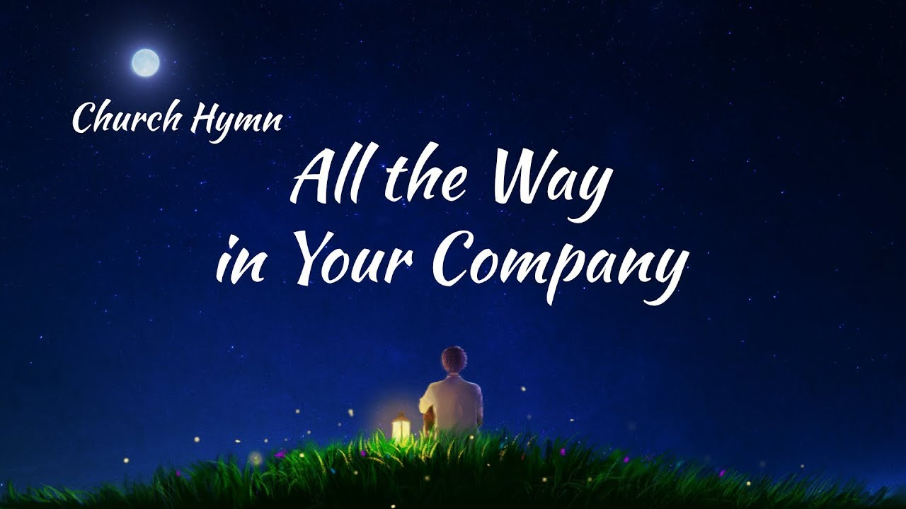 """2019 English Christian Song With Lyrics   """"All the Way in Your Company"""""""