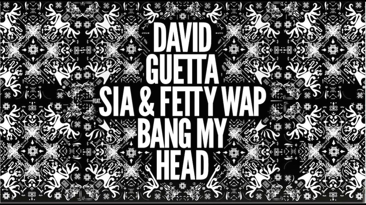 Download David Guetta - Bang My Head ft Sia & Fetty Wap