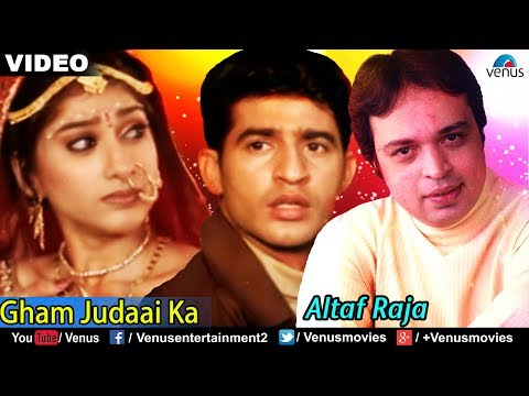Gham Judaai Ka Full Video Song | Altaf Raja | Best Hindi Sad Song | Sentimental Hindi Song