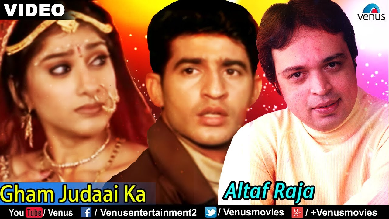 Gham Judaai Ka Full Video Song Altaf Raja Best Hindi Sad Song