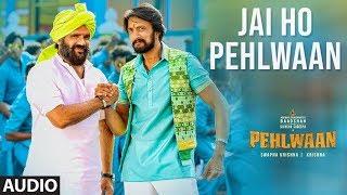 Full Audio Jai Ho Pehlwaan PEHLWAAN Kichcha Sudeepa Krishna Arjun Janya