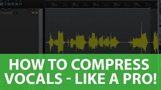 How To COMPRESS Vocals - Like a PRO!