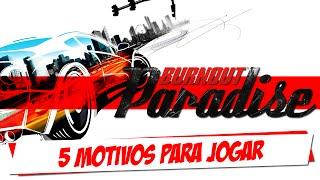 5 MOTIVOS PARA JOGAR BURNOUT PARADISE CITY