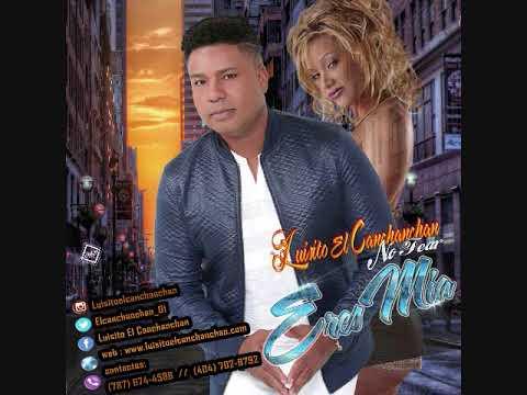Luisito El Canchanchan - Eres Mia